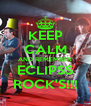 KEEP CALM AND REMEMBER ECLIPSS ROCK'S!!! - Personalised Poster A4 size