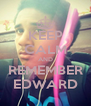 KEEP CALM AND REMEMBER EDWARD - Personalised Poster A4 size
