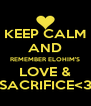 KEEP CALM AND REMEMBER ELOHIM'S LOVE & SACRIFICE<3 - Personalised Poster A4 size