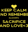 KEEP CALM AND REMEMBER ELOHIM'S SACRIFICE AND LOVE<3 - Personalised Poster A4 size
