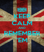 KEEP CALM AND REMEMBER 'EM - Personalised Poster A4 size