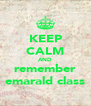 KEEP CALM AND remember emarald class - Personalised Poster A4 size