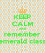 KEEP CALM AND remember emerald class - Personalised Poster A4 size