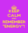 "KEEP CALM AND REMEMBER ""ENERGY""! - Personalised Poster A4 size"