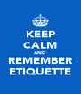 KEEP CALM AND REMEMBER ETIQUETTE - Personalised Poster A4 size