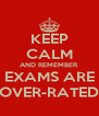 KEEP CALM AND REMEMBER EXAMS ARE OVER-RATED - Personalised Poster A4 size