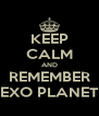 KEEP CALM AND REMEMBER EXO PLANET - Personalised Poster A4 size