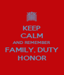 KEEP CALM AND REMEMBER FAMILY, DUTY HONOR - Personalised Poster A4 size