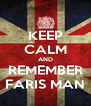 KEEP CALM AND REMEMBER FARIS MAN - Personalised Poster A4 size