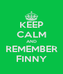 KEEP CALM AND REMEMBER FINNY - Personalised Poster A4 size