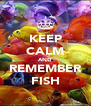 KEEP CALM AND REMEMBER FISH - Personalised Poster A4 size