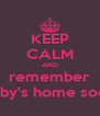 KEEP CALM AND remember Gaby's home soon! - Personalised Poster A4 size