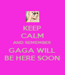 KEEP CALM AND REMEMBER GAGA WILL BE HERE SOON - Personalised Poster A4 size