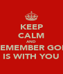 KEEP CALM AND REMEMBER GOD IS WITH YOU - Personalised Poster A4 size