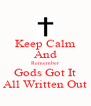 Keep Calm And Remember Gods Got It All Written Out - Personalised Poster A4 size