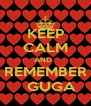 KEEP CALM AND   REMEMBER     GUGA  - Personalised Poster A4 size