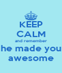 KEEP CALM and remember he made you awesome - Personalised Poster A4 size