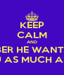 KEEP CALM AND REMEMBER HE WANTS TO BE  WITH YOU AS MUCH AS YOU DO - Personalised Poster A4 size