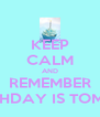 KEEP CALM AND REMEMBER HER BIRTHDAY IS TOMORROW - Personalised Poster A4 size