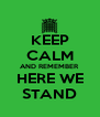KEEP CALM AND REMEMBER HERE WE STAND - Personalised Poster A4 size