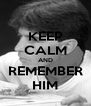 KEEP CALM AND REMEMBER HIM - Personalised Poster A4 size