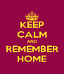 KEEP CALM AND REMEMBER HOME - Personalised Poster A4 size