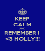 KEEP CALM AND REMEMBER I  <3 HOLLY!!! - Personalised Poster A4 size
