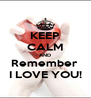 KEEP CALM AND Remember  I LOVE YOU! - Personalised Poster A4 size