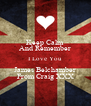 Keep Calm And Remember I Love You James Belchamber From Craig XXX - Personalised Poster A4 size