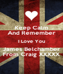 Keep Calm And Remember I Love You James Belchamber From Craig XXXXX - Personalised Poster A4 size