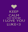 KEEP CALM AND REMEMBER I LOVE YOU LUKE<3 - Personalised Poster A4 size