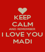 KEEP CALM AND REMEMBER I LOVE YOU MADI - Personalised Poster A4 size