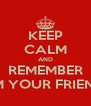 KEEP CALM AND REMEMBER I'M YOUR FRIEND - Personalised Poster A4 size