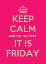 KEEP CALM and remember IT IS FRIDAY - Personalised Poster A4 size