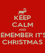 KEEP CALM AND REMEMBER IT'S  CHRISTMAS - Personalised Poster A4 size