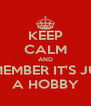 KEEP CALM AND REMEMBER IT'S JUST A HOBBY - Personalised Poster A4 size