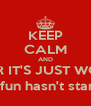 KEEP CALM AND REMEMBER IT'S JUST WORKDAYS (the real fun hasn't started yet!) - Personalised Poster A4 size