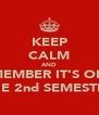 KEEP CALM AND REMEMBER IT'S ONLY THE 2nd SEMESTER - Personalised Poster A4 size
