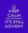 KEEP CALM AND REMEMBER  IT'S STILL ADVENT - Personalised Poster A4 size