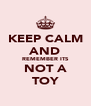 KEEP CALM AND REMEMBER ITS NOT A TOY - Personalised Poster A4 size