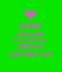 KEEP CALM AND REMEMBER JESUS LOVES US - Personalised Poster A4 size