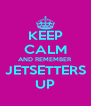 KEEP CALM AND REMEMBER JETSETTERS UP - Personalised Poster A4 size
