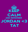 KEEP CALM AND REMEMBER JORDAN <3  TAT - Personalised Poster A4 size