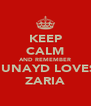 KEEP CALM AND REMEMBER JUNAYD LOVES ZARIA - Personalised Poster A4 size