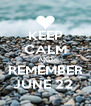 KEEP CALM AND REMEMBER JUNE 22  - Personalised Poster A4 size