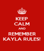 KEEP CALM AND REMEMBER KAYLA RULES! - Personalised Poster A4 size
