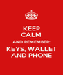 KEEP CALM AND REMEMBER: KEYS, WALLET AND PHONE - Personalised Poster A4 size