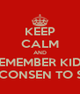 KEEP CALM AND REMEMBER KIDS I DON'T CONSEN TO SERCHES - Personalised Poster A4 size