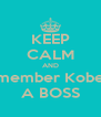 KEEP CALM AND Remember Kobe is  A BOSS - Personalised Poster A4 size
