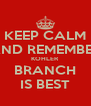 KEEP CALM AND REMEMBER KOHLER  BRANCH IS BEST - Personalised Poster A4 size